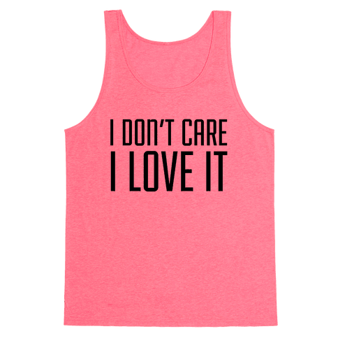 I Don't Care I Love It Tank Top