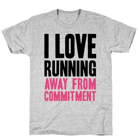 I Love Running Away From Commitment Mens T-Shirt