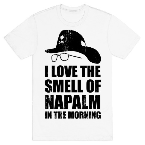I Love the Smell of Napalm in the Morning! Mens T-Shirt