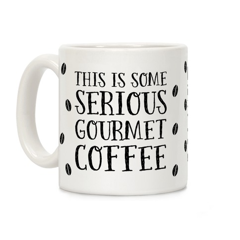 This Is Some Serious Gourmet Coffee Coffee Mug