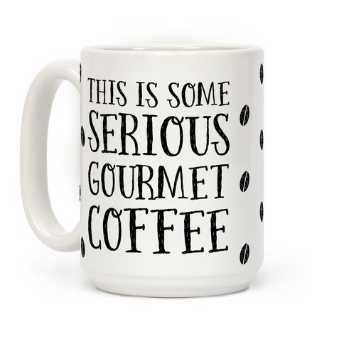 This Is Some Serious Gourmet Coffee Coffee Mugs Lookhuman