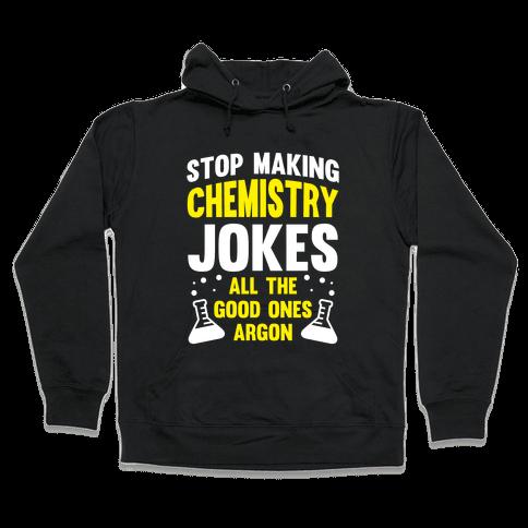 Stop Making Chemistry Jokes (The Good Ones Argon) (White Ink) Hooded Sweatshirt
