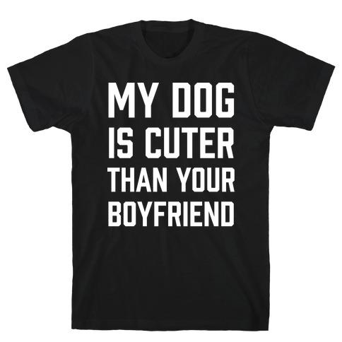 My Dog Is Cuter Than Your Boyfriend Mens T-Shirt