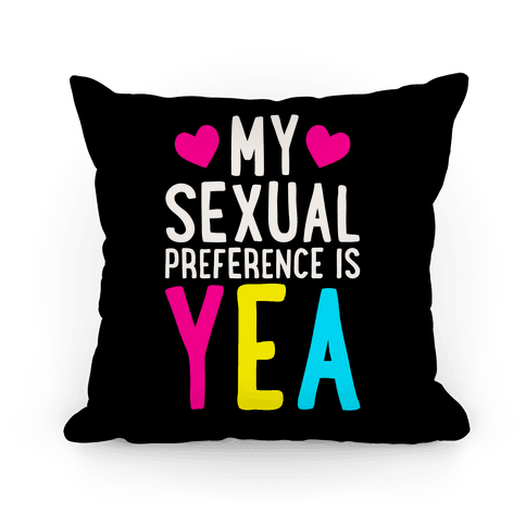 My Sexual Preference Is Yea Pillow