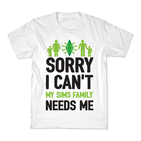 Sorry I Can't My Sims Family Needs Me Kids T-Shirt