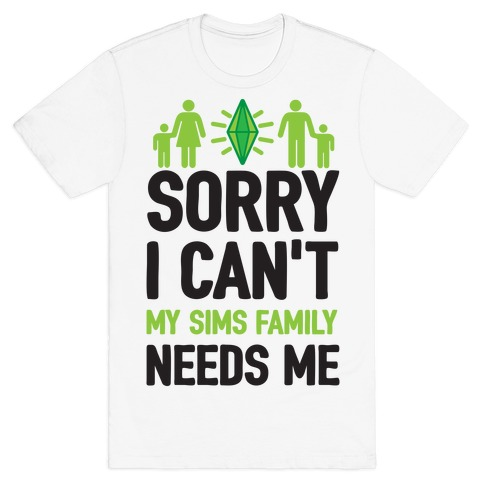 Sorry I Can't My Sims Family Needs Me Mens T-Shirt