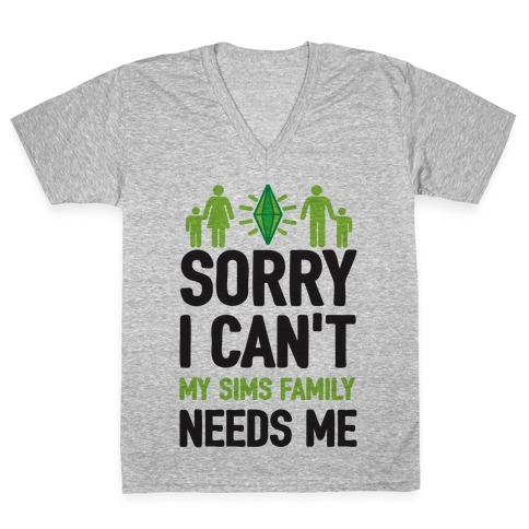 Sorry I Can't My Sims Family Needs Me V-Neck Tee Shirt