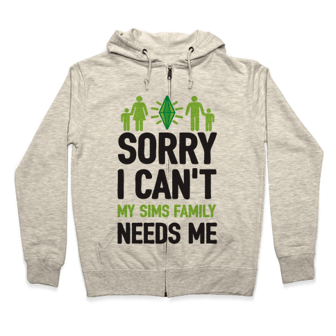 Sorry I Can't My Sims Family Needs Me Zip Hoodie