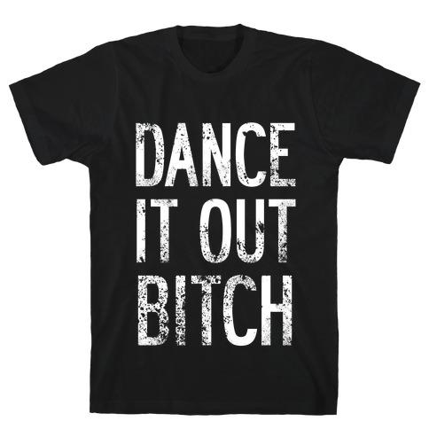 Dance It Out Bitch T-Shirt