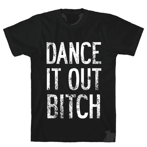 Dance It Out Bitch Mens T-Shirt
