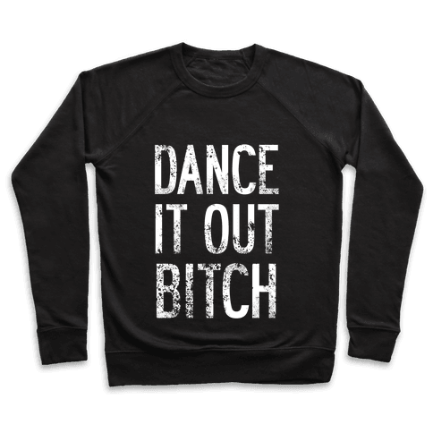 Dance It Out Bitch Pullover