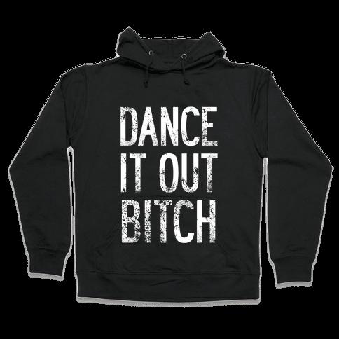 Dance It Out Bitch Hooded Sweatshirt