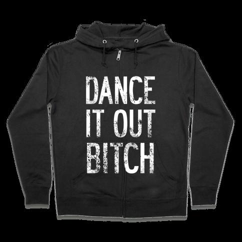 Dance It Out Bitch Zip Hoodie