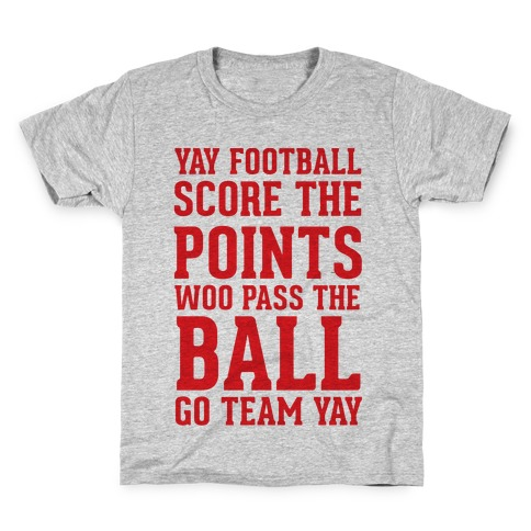 Yay Football Score The Points Woo Pass The Ball Go Team Yay Kids T-Shirt