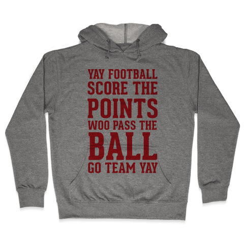 Yay Football Score The Points Woo Pass The Ball Go Team Yay Hooded Sweatshirt