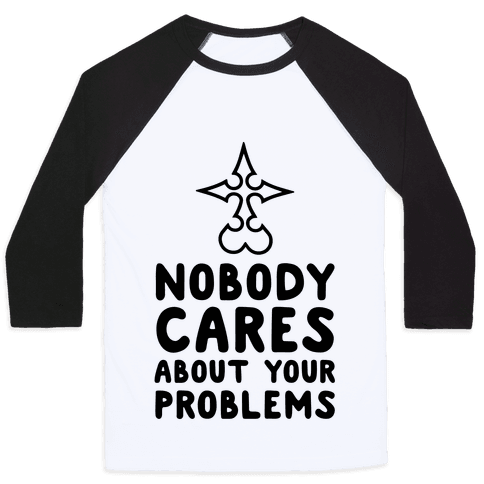 Nobody Cares About Your Problems