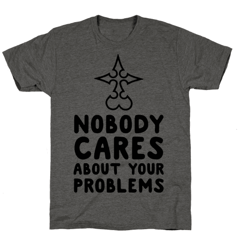Nobody Cares About Your Problems Mens T-Shirt