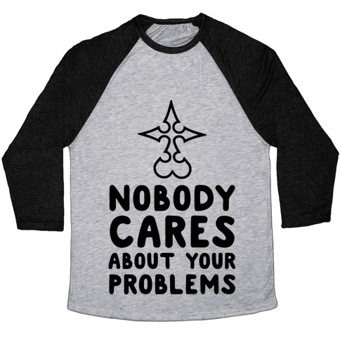 Nobody Cares About Your Problems Baseball Tee