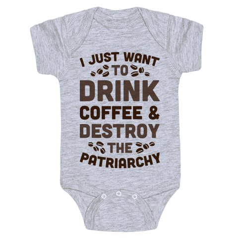 Drink Coffee And Destroy The Patriarchy Baby Onesy