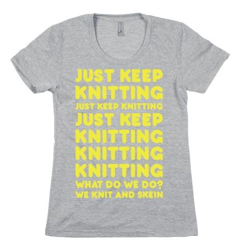 Just Keep Knitting Womens T-Shirt