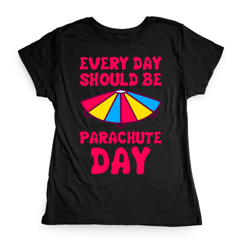 Every Day Should Be Parachute Day Womens T-Shirt