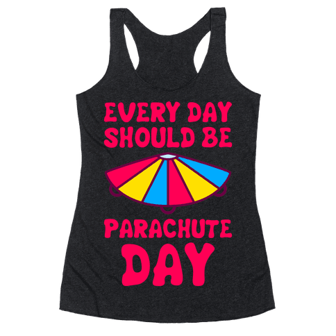 Every Day Should Be Parachute Day Racerback Tank Top
