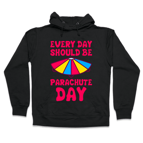 Every Day Should Be Parachute Day Hooded Sweatshirt