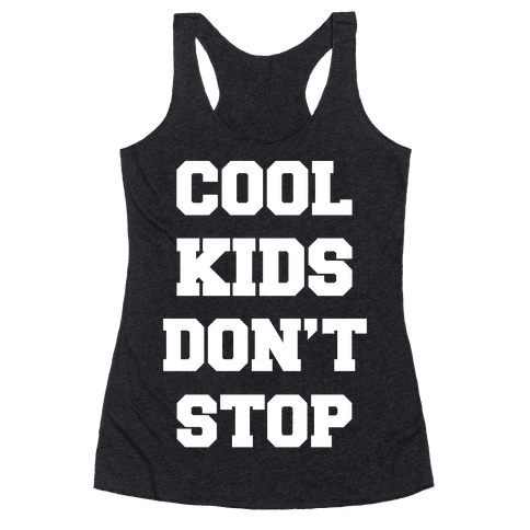 Cool Kids Don't Stop Racerback Tank Top
