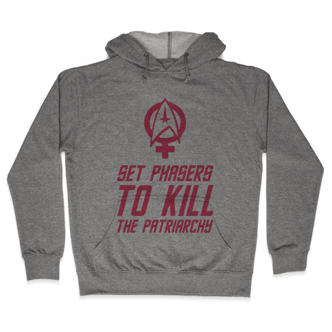 Set Phasers To Kill The Patriarchy Hooded Sweatshirt