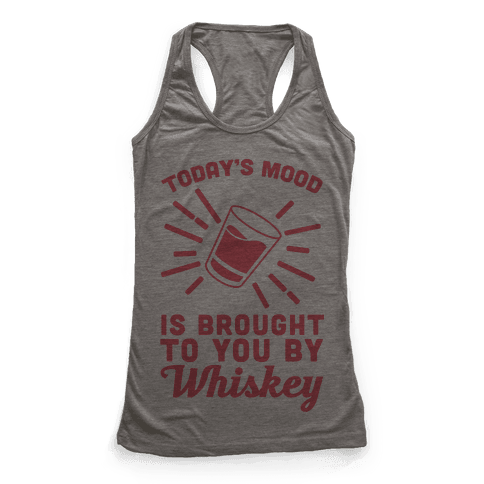 Today's Mood Is Brought To You By Whiskey Racerback Tank Top