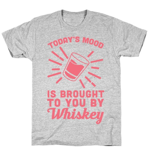 Today's Mood Is Brought To You By Whiskey T-Shirt