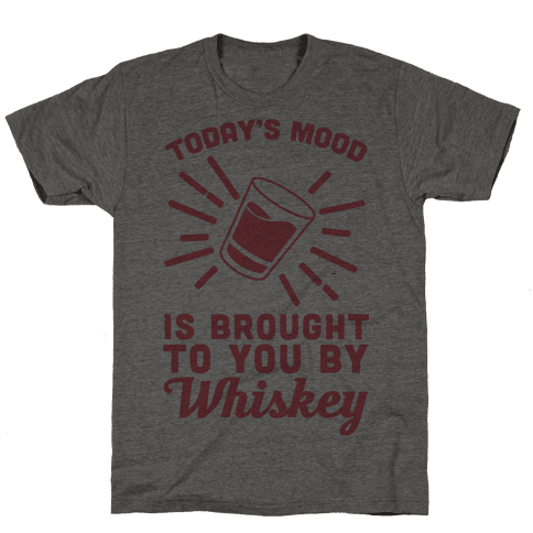 Today's Mood Is Brought To You By Whiskey Mens T-Shirt