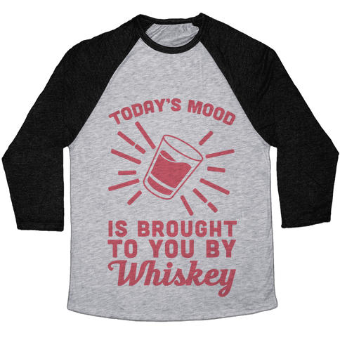 Today's Mood Is Brought To You By Whiskey Baseball Tee