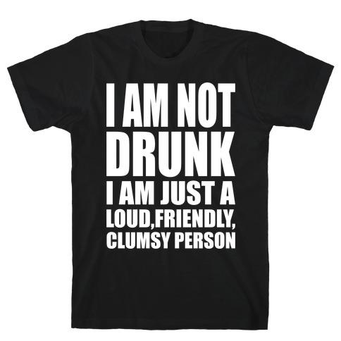 I Am Not Drunk Mens T-Shirt
