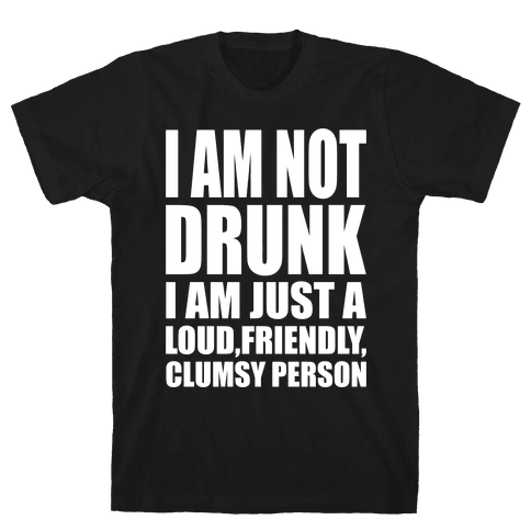 I Am Not Drunk Mens T-Shirt