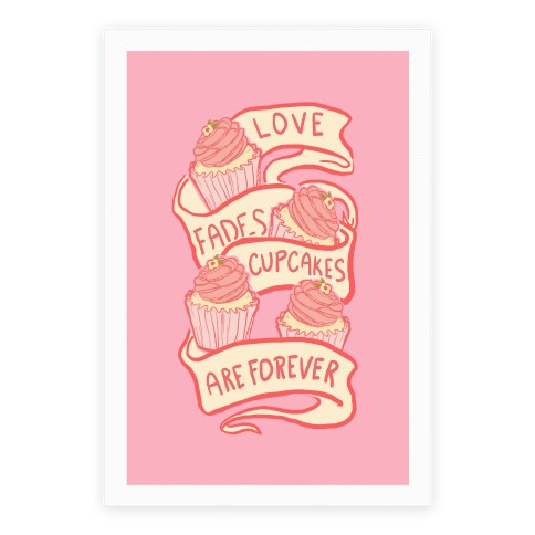 Love Fades Cupcakes Are Forever Poster