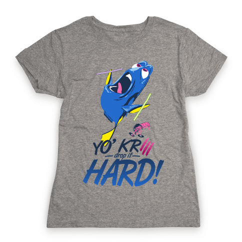 Yo' Krill Drop It Hard! Womens T-Shirt