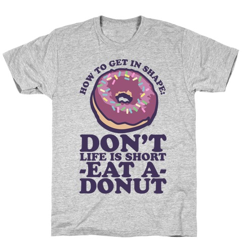 How To Get In Shape: Don't Life is Short Eat a Donut T-Shirt
