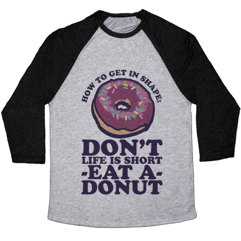 How To Get In Shape: Don't Life is Short Eat a Donut Baseball Tee