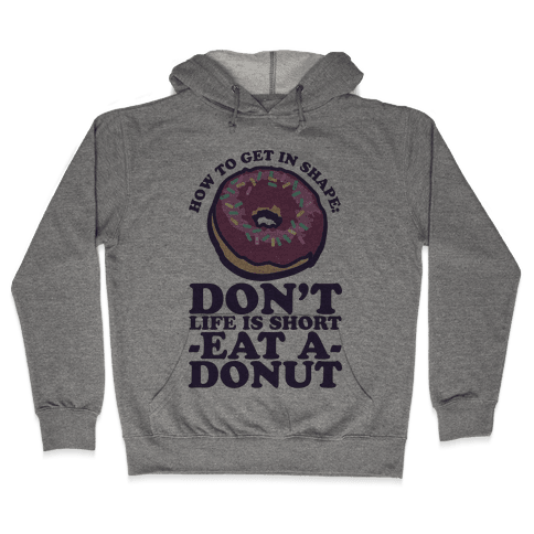 How To Get In Shape: Don't Life is Short Eat a Donut Hooded Sweatshirt