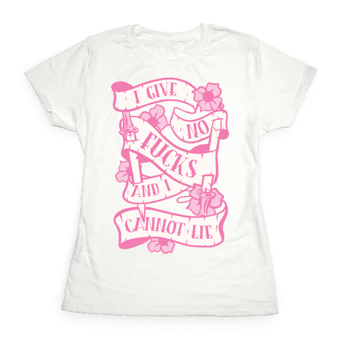 I Give No F***s And I Cannot Lie Womens T-Shirt