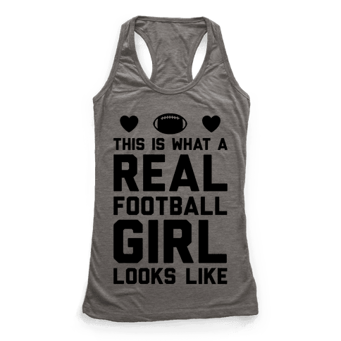 This Is What A Real Football Girl Looks Like Racerback Tank Top