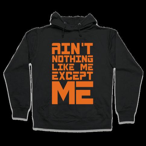 Ain't Nothing Like Me Except Me! Hooded Sweatshirt