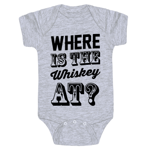 Where Is The Whiskey At? Baby Onesy