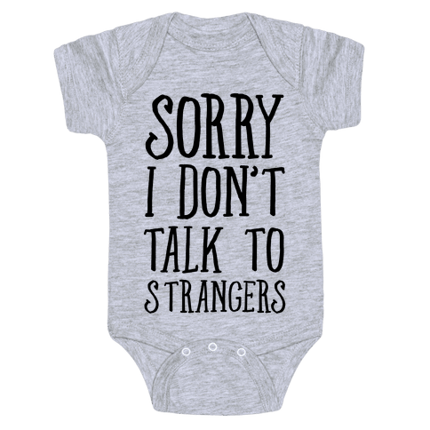 Sorry I Don't Talk To Strangers Baby Onesy