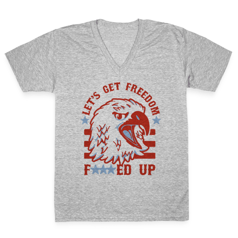 Let's Get Freedom F***ed Up! V-Neck Tee Shirt