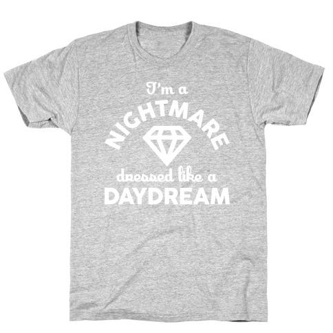 I'm A Nightmare Dressed Like A Daydream T-Shirt