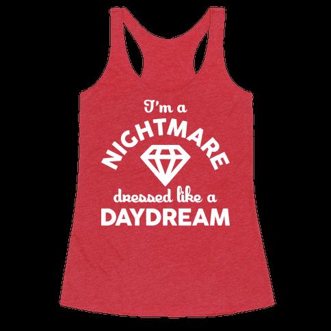 I'm A Nightmare Dressed Like A Daydream