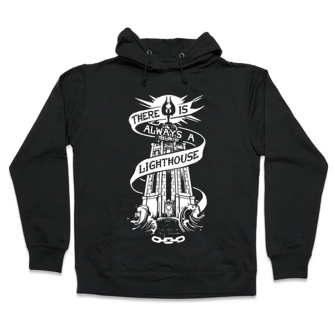 There Is Always A Lighthouse Hooded Sweatshirt