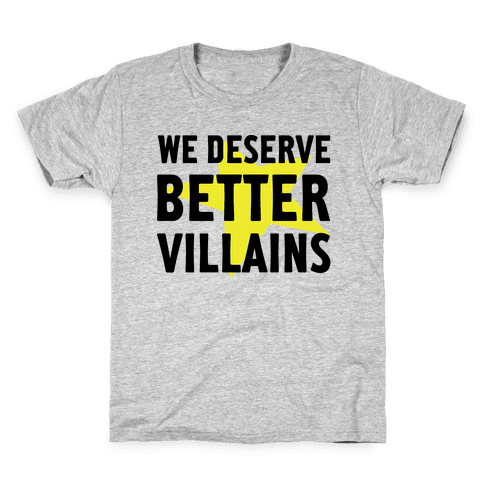We Deserve Better Villains Kids T-Shirt